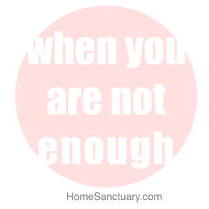 when you are not enough