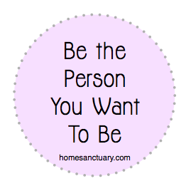 Be the person you want to be
