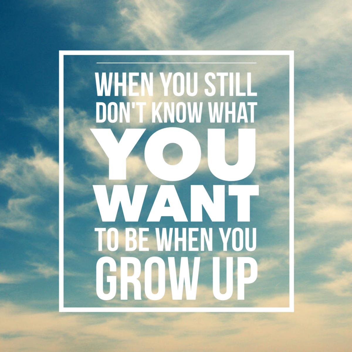 I don't know what to be when i grow up? :(?