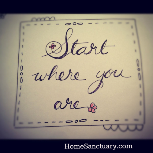 Start where you are.